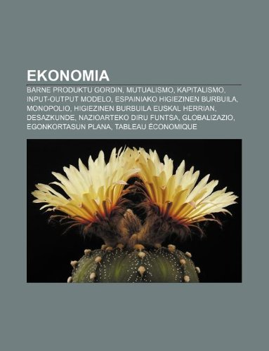 9781233043019: Ekonomia: Barne Produktu Gordin, Mutualismo, Kapitalismo, Input-output modelo, Espainiako higiezinen burbuila, Monopolio