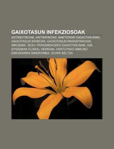9781233044429: Gaixotasun Infekziosoak: Antibiotikoak, Antibirikoak, Bakteriar Gaixotasunak, Gaixotasun Birikoak, Gaixotasun Parasitarioak, Mikosiak