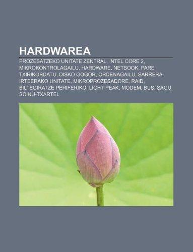 9781233044771: Hardwarea: Prozesatzeko unitate zentral, Intel Core 2, Mikrokontrolagailu, Hardware, Netbook, Pare txirikordatu, Disko gogor, Ordenagailu