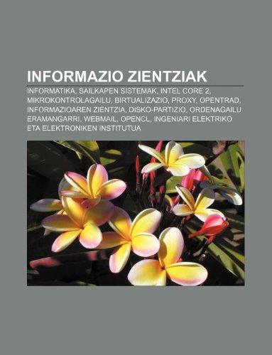 9781233045235: Informazio zientziak: Informatika, Sailkapen sistemak, Intel Core 2, Mikrokontrolagailu, Birtualizazio, Proxy, OpenTrad