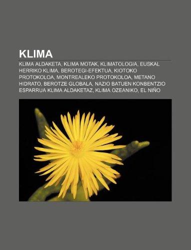 9781233045921: Klima: Klima aldaketa, Klima motak, Klimatologia, Euskal Herriko klima, Berotegi-efektua, Kiotoko Protokoloa, Montrealeko Protokoloa