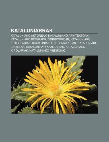 9781233045938: Kataluniarrak: Kataluniako aktoreak, Kataluniako arkitektoak, Kataluniako biografia zirriborroak, Kataluniako futbolariak (Basque Edition)