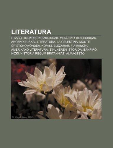 9781233046263: Literatura: Itsaso Hileko Eskuizkribuak, Mendeko 100 liburuak, Ahozko euskal literatura, La Celestina, Monte Cristoko Kondea, Komiki, Elezahar