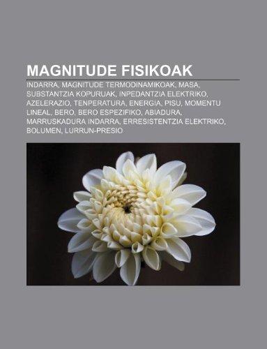 9781233046287: Magnitude Fisikoak: Indarra, Magnitude Termodinamikoak, Masa, Substantzia Kopuruak, Inpedantzia Elektriko, Azelerazio, Tenperatura, Energi
