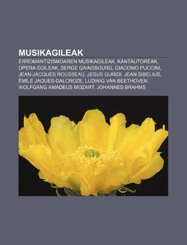 9781233046539: Musikagileak: Erromantizismoaren Musikagileak, Kantautoreak, Opera Egileak, Serge Gainsbourg, Giacomo Puccini, Jean-Jacques Rousseau