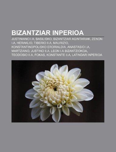 9781233048205: Bizantziar Inperioa: Justiniano I.A, Basilisko, Bizantziar Agintariak, Zenon I.A, Heraklio, Tiberio II.A, Maurizio