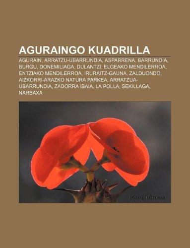 9781233048359: Aguraingo Kuadrilla: Agurain, Arratzu-Ubarrundia, Asparrena, Barrundia, Burgu, Donemiliaga, Dulantzi, Elgeako Mendilerroa, Entziako Mendile