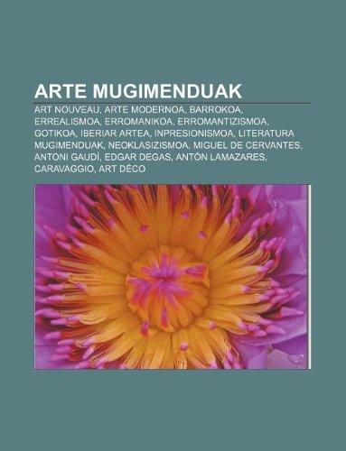 9781233048397: Arte Mugimenduak: Art Nouveau, Arte Modernoa, Barrokoa, Errealismoa, Erromanikoa, Erromantizismoa, Gotikoa, Iberiar Artea, Inpresionismo