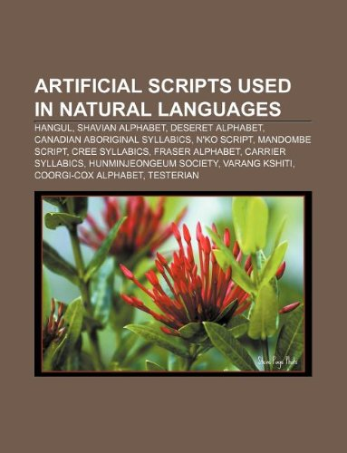 9781233051892: Artificial scripts used in natural languages: Hangul, Shavian alphabet, Deseret alphabet, Canadian Aboriginal syllabics, N'Ko script