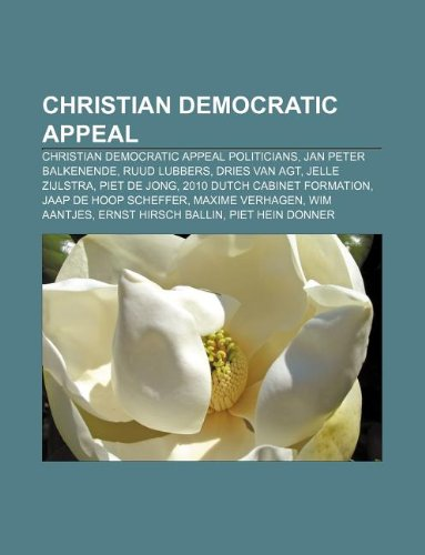9781233052332: Christian Democratic Appeal: Christian Democratic Appeal Politicians, Jan Peter Balkenende, Ruud Lubbers, Dries Van Agt, Jelle Zijlstra