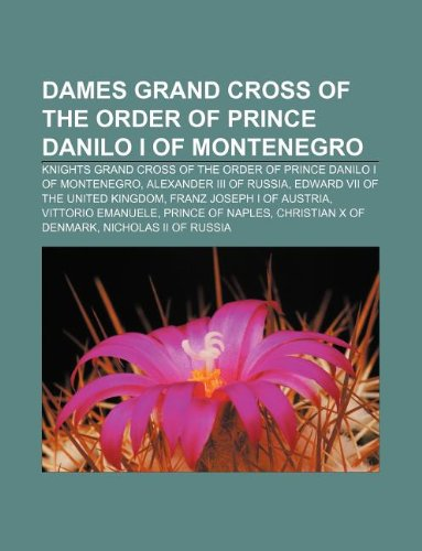 9781233052523: Dames Grand Cross of the Order of Prince Danilo I of Montenegro: Knights Grand Cross of the Order of Prince Danilo I of Montenegro