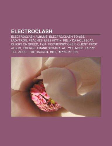 9781233052691: Electroclash: Electroclash Albums, Electroclash Songs, Ladytron, Peaches, Miss Kittin, Felix Da Housecat, Chicks on Speed, Tiga, Fis