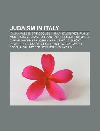 9781233053322: Judaism in Italy: Italian Rabbis, Synagogues in Italy, Kalonymos Family, Moshe Chaim Luzzatto, Isaac Samuel Reggio, Diamante Citron