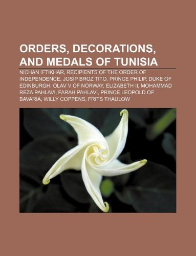 9781233053896: Orders, Decorations, and Medals of Tunisia: Nichan Iftikhar, Recipients of the Order of Independence, Josip Broz Tito, Prince Philip