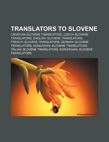 9781233055104: Translators to Slovene: Croatian-Slovene translators, Czech-Slovene translators, English-Slovene translators, French-Slovene translators