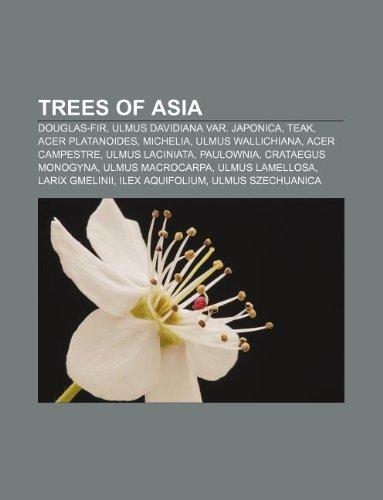 9781233055180: Trees of Asia: Douglas-Fir, Ulmus Davidiana Var. Japonica, Teak, Acer Platanoides, Michelia, Ulmus Wallichiana, Acer Campestre, Ulmus