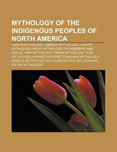 9781233055869: Mythology of the Indigenous Peoples of North America: Lakota Mythology, Abenaki Mythology, Lenape Mythology, Haida Mythology
