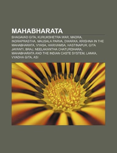 9781233056798: Mahabharata: Bhagavad Gita, Kurukshetra War, Madra, Indraprastha, Mausala Parva, Dwarka, Krishna in the Mahabharata, Vyasa, Harivam