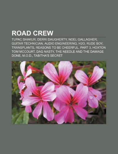 9781233057092: Road Crew: Tupac Shakur, Derri Daugherty, Noel Gallagher, Guitar Technician, Audio Engineering, H2O, Rude Boy, Transplants