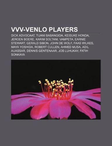 9781233057153: VVV-Venlo players: Dick Advocaat, Tijani Babangida, Keisuke Honda, Jeroen Boere, Karim Soltani, Vampeta, Earnie Stewart, Gerald Sibon