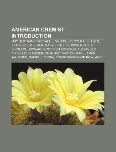 9781233057665: American Chemist Introduction: Guy Bertrand, Michael L. Gross, Spencer L. Seager, Frank Westheimer, Mary Engle Pennington, K. C. Nicolaou