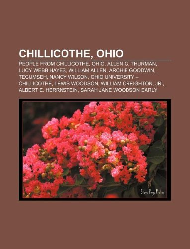 9781233058167: Chillicothe, Ohio: People from Chillicothe, Ohio, Allen G. Thurman, Lucy Webb Hayes, William Allen, Archie Goodwin, Tecumseh, Nancy Wilso