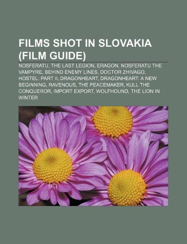 9781233059003: Films Shot in Slovakia (Film Guide): Nosferatu, the Last Legion, Eragon, Nosferatu the Vampyre, Behind Enemy Lines, Doctor Zhivago