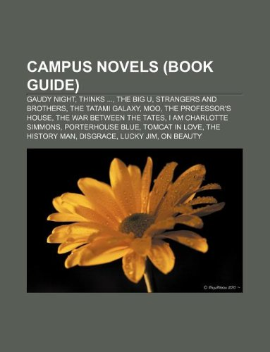 9781233059355: Campus Novels (Book Guide): Gaudy Night, Thinks ..., the Big U, Strangers and Brothers, the Tatami Galaxy, Moo, the Professor's House