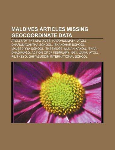 9781233059706: Maldives Articles Missing Geocoordinate Data: Atolls of the Maldives, Haddhunmathi Atoll, Dharumavantha School, Iskandhar School