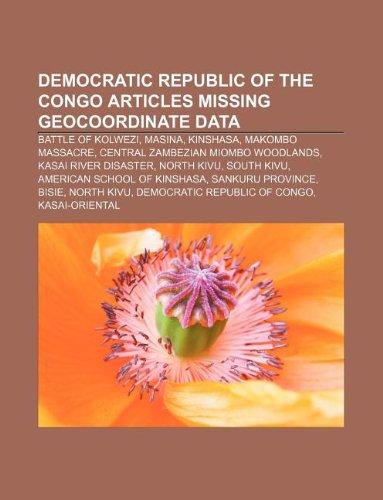 9781233059836: Democratic Republic of the Congo Articles Missing Geocoordinate Data: Battle of Kolwezi, Masina, Kinshasa, Makombo Massacre