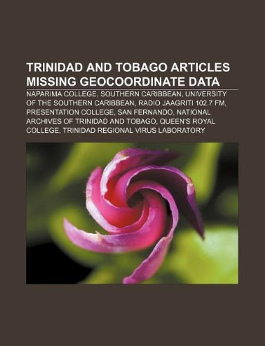9781233059980: Trinidad and Tobago articles missing geocoordinate data: Naparima College, Southern Caribbean, University of the Southern Caribbean