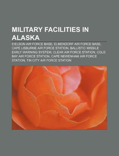 9781233061051: Military Facilities in Alaska: Eielson Air Force Base, Elmendorf Air Force Base, Cape Lisburne Air Force Station