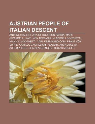 9781233062423: Austrian People of Italian Descent: Antonio Salieri, Zita of Bourbon-Parma, Marc Girardelli, Karl Von Terzaghi, Vladimir Logothetti