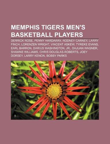 9781233062553: Memphis Tigers Men's Basketball Players: Derrick Rose, Penny Hardaway, Rodney Carney, Larry Finch, Lorenzen Wright, Vincent Askew, Tyreke Evans