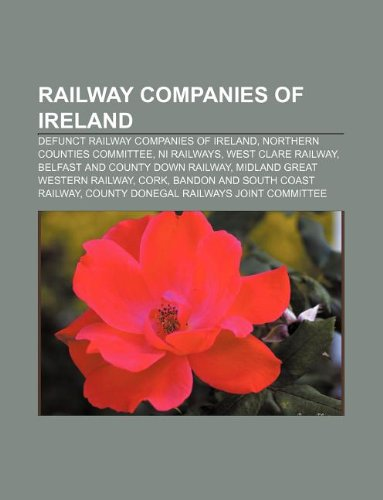 9781233063499: Railway companies of Ireland: Defunct railway companies of Ireland, Northern Counties Committee, NI Railways, West Clare Railway