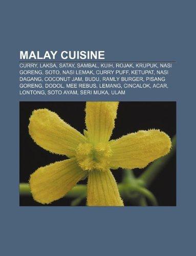 9781233063611: Malay Cuisine: Curry, Laksa, Satay, Sambal, Kuih, Rojak, Krupuk, Nasi Goreng, Soto, Nasi Lemak, Curry Puff, Ketupat, Nasi Dagang, Coc