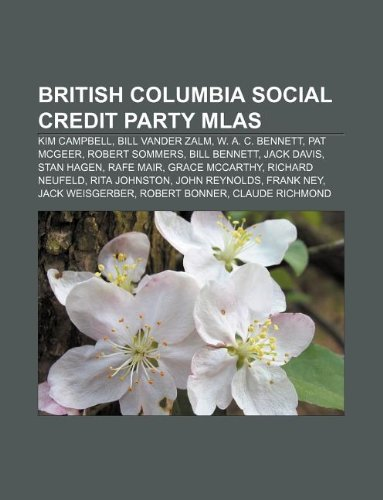9781233063710: British Columbia Social Credit Party Mlas: Kim Campbell, Bill Vander Zalm, W. A. C. Bennett, Pat McGeer, Robert Sommers, Bill Bennett