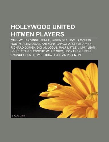 9781233063765: Hollywood United Hitmen Players: Mike Myers, Vinnie Jones, Jason Statham, Brandon Routh, Alexi Lalas, Anthony Lapaglia, Steve Jones
