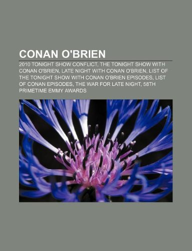 9781233064151: Conan O'Brien: 2010 Tonight Show Conflict, the Tonight Show with Conan O'Brien, Late Night with Conan O'Brien