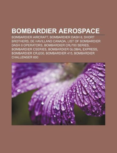 9781233064281: Bombardier Aerospace: Bombardier Aircraft, Bombardier Dash 8, Short Brothers, de Havilland Canada, List of Bombardier Dash 8 Operators