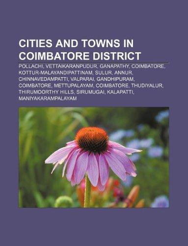 9781233064946: Cities and Towns in Coimbatore District: Pollachi, Vettaikaranpudur, Ganapathy, Coimbatore, Kottur-Malayandipattinam, Sulur, Annur