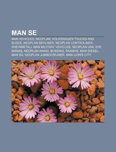 9781233065394: Man Se: Man Vehicles, Neoplan, Volkswagen Trucks and Buses, Neoplan Skyliner, Neoplan Centroliner, Rheinmetall Man Military Ve