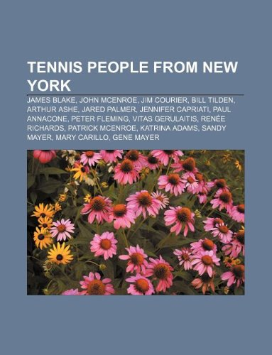 9781233065639: Tennis People from New York: James Blake, John McEnroe, Jim Courier, Bill Tilden, Arthur Ashe, Jared Palmer, Jennifer Capriati, Paul Annacone