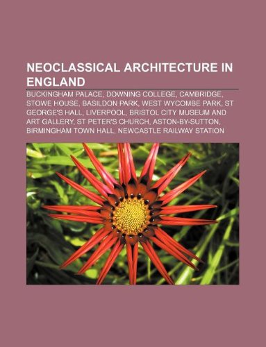 9781233065653: Neoclassical Architecture in England: Buckingham Palace, Downing College, Cambridge, Stowe House, Basildon Park, West Wycombe Park