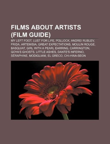 9781233065998: Films about Artists (Film Guide): My Left Foot, Lust for Life, Pollock, Andrei Rublev, Frida, Artemisia, Great Expectations, Moulin Rouge