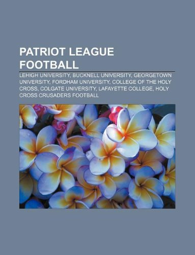 9781233067244: Patriot League football: Lehigh University, Bucknell University, Georgetown University, Fordham University, College of the Holy Cross