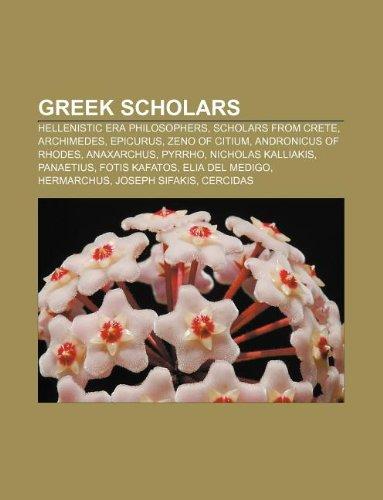 9781233067251: Greek Scholars: Hellenistic Era Philosophers, Scholars from Crete, Archimedes, Epicurus, Zeno of Citium, Andronicus of Rhodes, Anaxarc