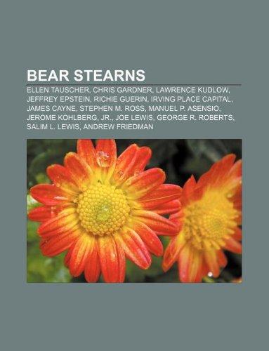 9781233069781: Bear Stearns: Ellen Tauscher, Chris Gardner, Lawrence Kudlow, Jeffrey Epstein, Richie Guerin, Irving Place Capital, James Cayne