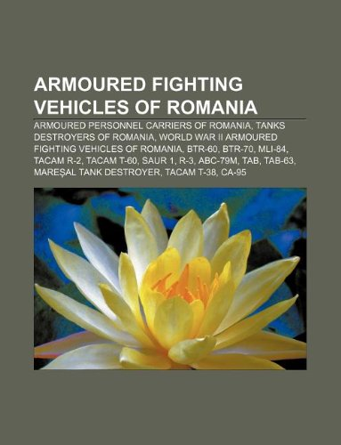 9781233069798: Armoured Fighting Vehicles of Romania: Armoured Personnel Carriers of Romania, Tanks Destroyers of Romania