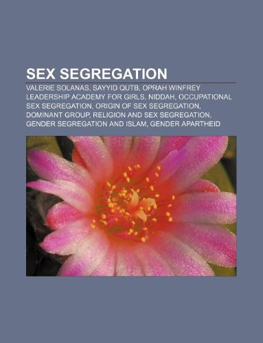 9781233069859: Sex Segregation: Valerie Solanas, Sayyid Qutb, Oprah Winfrey Leadership Academy for Girls, Niddah, Occupational Sex Segregation